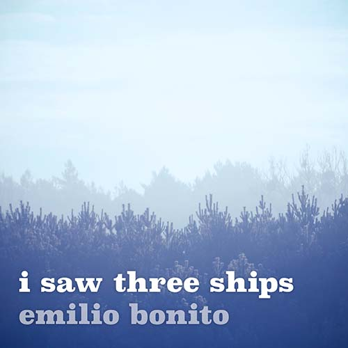 Emilio Bonito - I Saw Three Ships