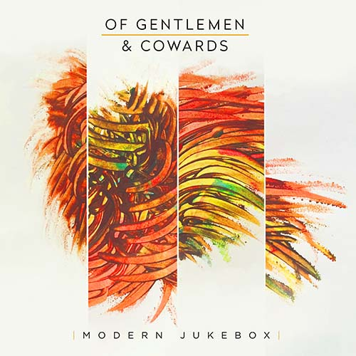 Of Gentlemen & Cowards - Modern Jukebox