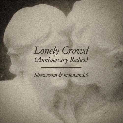 moon:and:6, Showroom - Lonely Crowd (Anniversary Redux)