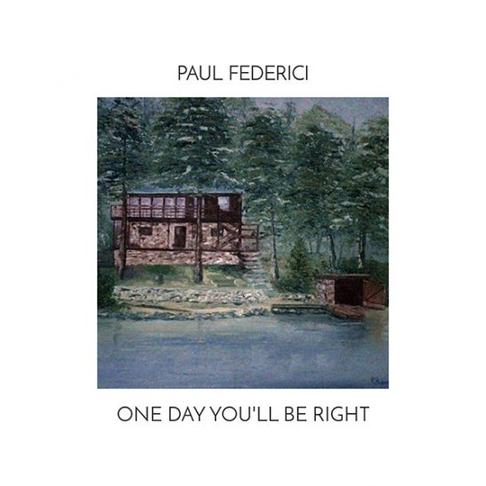 Paul Federici - One Day You'll Be Right
