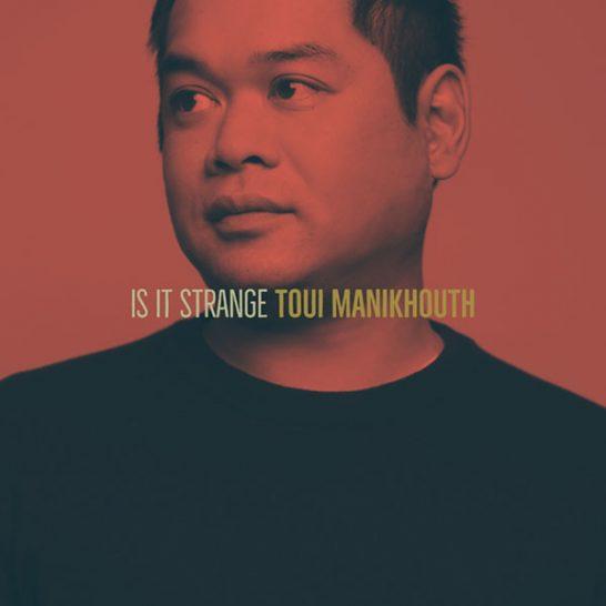 Toui Manikhouth - Is It Strange