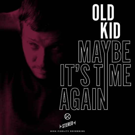 Old Kid - Maybe It's Time Again